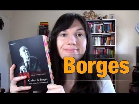 O olhar de Borges: Uma biografia sentimental