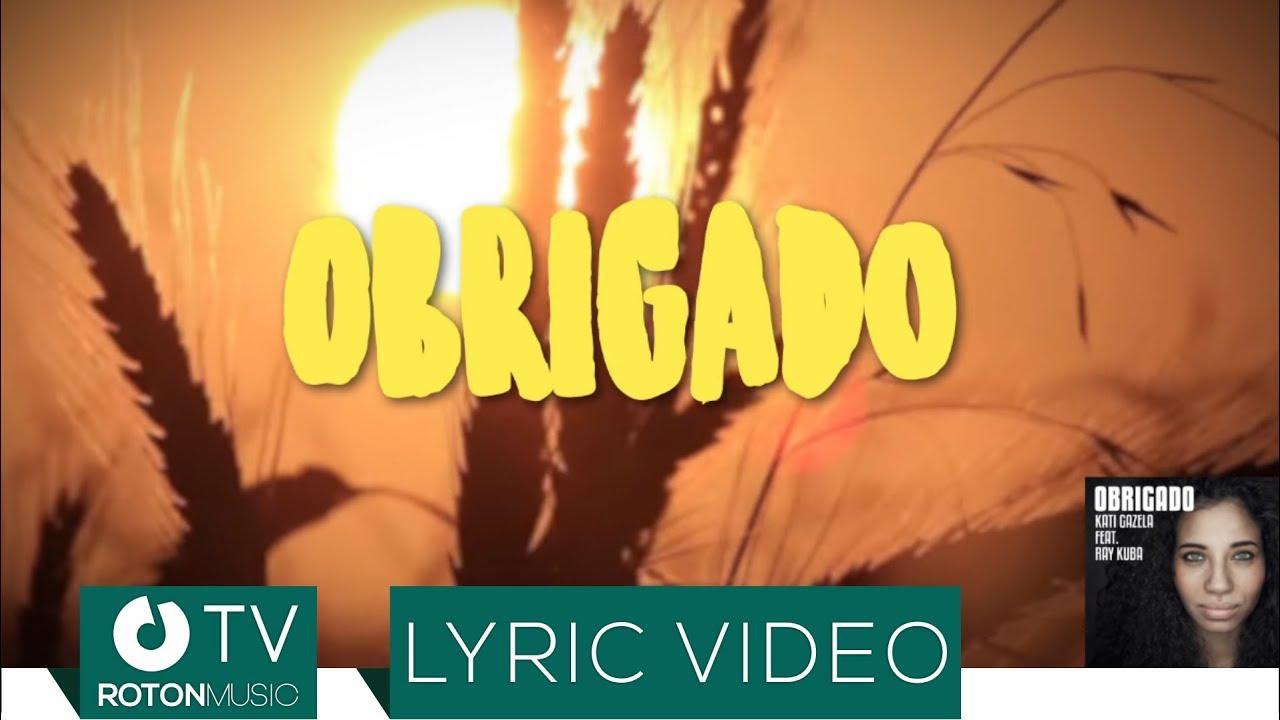 Kati Gazela feat. Ray Kuba - Obrigado (Lyric Video)