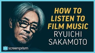 How To Listen To Film Music Ryuichi Sakamoto