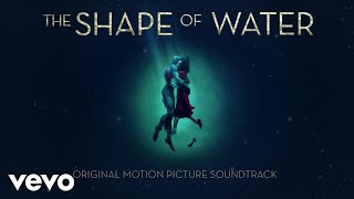 Alexandre Desplat - The Shape Of Water (Audio)