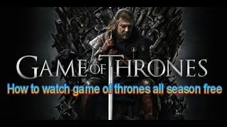 How to watch online or download free Game of Thrones (GOT) all season all episodes free
