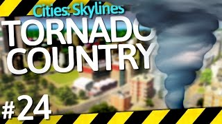Cities: Skylines Natural Disasters | Tornado Country | Part 24