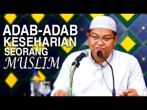 Ceramah Agama Islam: Adab-Adab Keseharian Seorang Muslim - Ustadz Firanda Andirja