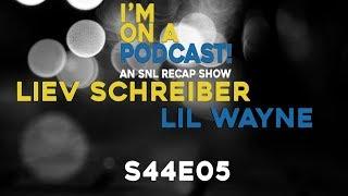 I'm On A Podcast! An SNL Recap Show - S44E05 Liev Schreiber/Lil Wayne