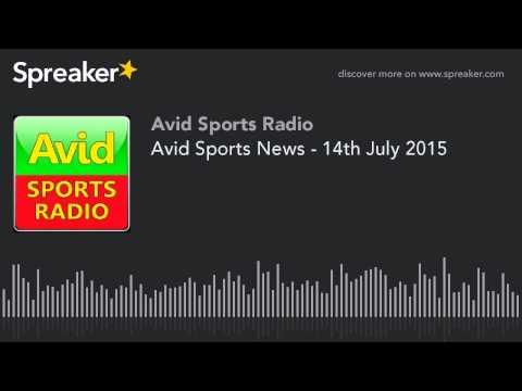 Avid Sports News Radio - 14th July 2015