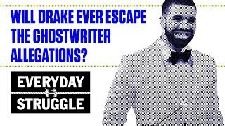 Drake Can't Escape the Ghostwriter Allegations | Everyday Struggle