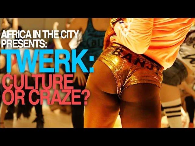 Africa In The City - Twerk: Culture Or Craze?