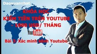 Kiếm tiền Youtube | Bài 3: Xác minh kênh Youtube - Đào xuân Nhất