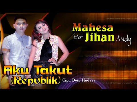 Download  Aku Takut Repvblik - Mahesa feat Jihan Audy   Clip Gratis, download lagu terbaru