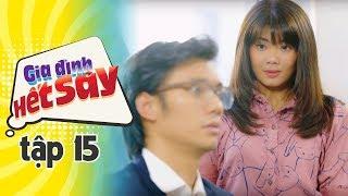 GIA ĐÌNH HẾT SẢY - TẬP 15 FULL HD | Phim Việt Nam hay nhất 2019 | Hồng Vân, Khả Như, Nhan Phúc Vinh