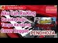 Aku Cah RX King Tanpa Kendang Karaoke Cover Pendhoza Reggae Koplo Untuk Kingers