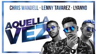 Aquella Vez - Chris Wandell, Lyanno & Lenny Tavarez (Official Video)
