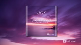 Elements by Jjos - Chill, Ambient & Lounge Music 2018, Dream & Relax Music, Menorca Island Sesion