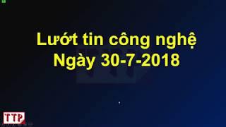 Lướt tin công nghệ ngày 30-7-2018