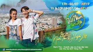 Nam Thư và Huỳnh Lập rủ nhau đại náo các khu du lịch Vũng Tàu | Việt Nam Tươi Đẹp - Tập 26
