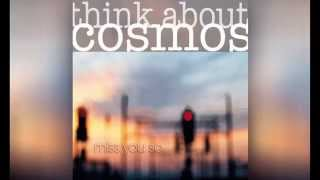Watch Think About Cosmos Miss You So video