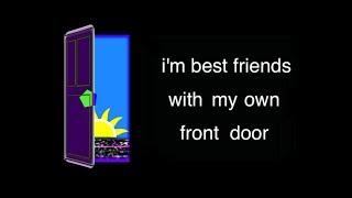 i'm Best Friends with my Own Front Door