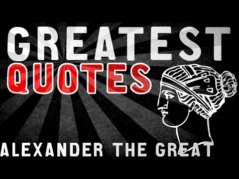 Alexander The Great - GREATEST QUOTES
