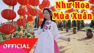 Như Hoa Mùa Xuân - Kim Anh | Nhạc Xuân 2017 Hay Nhất | MV Official HD