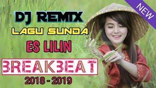 DJ REMIX - ♫ LAGU SUNDA ♫ ES LILIN ♫ [ MANTAP JIWA COY ] BREAKBEAT 2018