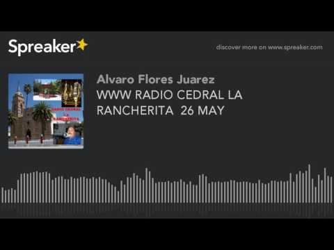WWW RADIO CEDRAL LA RANCHERITA  26 MAY (part 3 of 14)