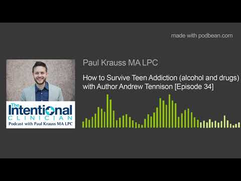 How to Survive Teen Addiction (alcohol and drugs) with author Andrew Tennison [Episode 34]