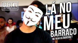 Lá No Meu Barraco - MC Nego da Marcone  (COREOGRAFIA) Cleiton Oliveira / IG: @CLEITONRIOSWAG