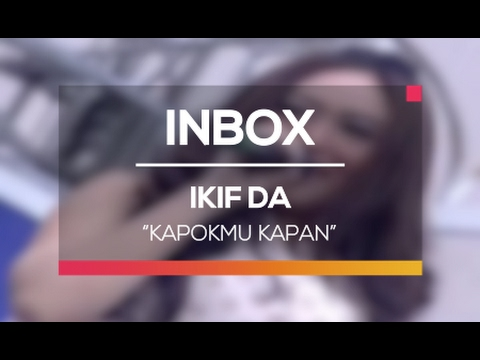 Ikif DA - Kapokmu Kapan (Live on Inbox)