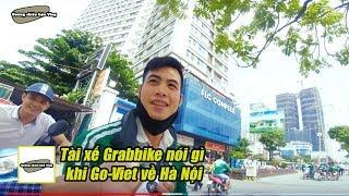 Tài xế Grabbike nói gì khi Goviet về Hà Nội