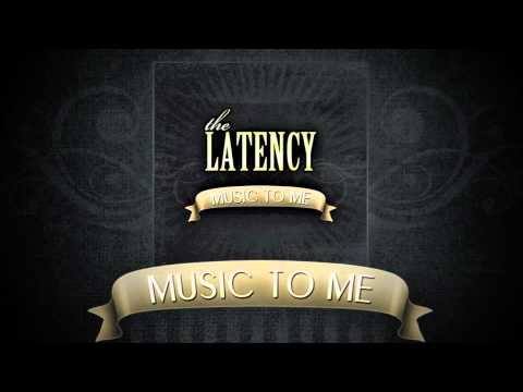 Latency - Music To Me