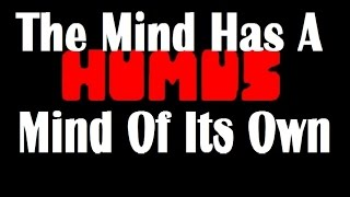 "HUMUS ""The Mind Has A Mind Of Its Own"""