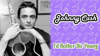 Watch Johnny Cash Id Rather Die Young video