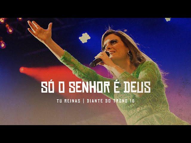 Diante do Trono - SÓ O SENHOR É DEUS - DVD Tu Reinas