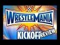 WWE WRESTLEMANIA 33 KICK OFF SHOW REVIEW