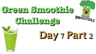 Ep:72 Final day of the green smoothie challenge. Day 7. Part 2.