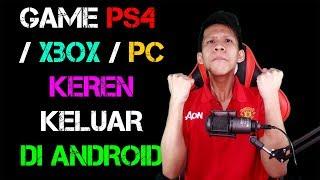 GAME PS4 / XBOX / PC KEREN INI KELUAR DI ANDROID ! INI GAMEPLAYNYA !