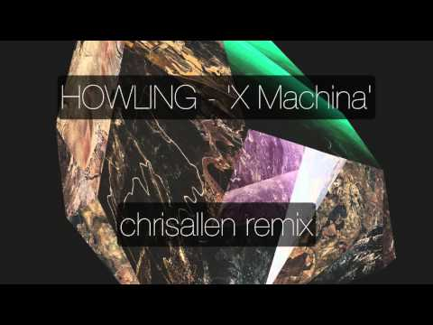 Howling - X MACHINA (chrisallen remix)