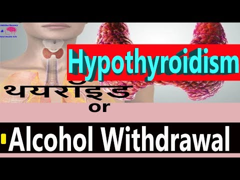 Hypothyroidism | Symptoms of Hypothyroidism and Alcohol Withdrawal '' After Quit Alcohol Drinking..
