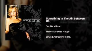 Watch Sophie Milman Something In The Air Between Us video
