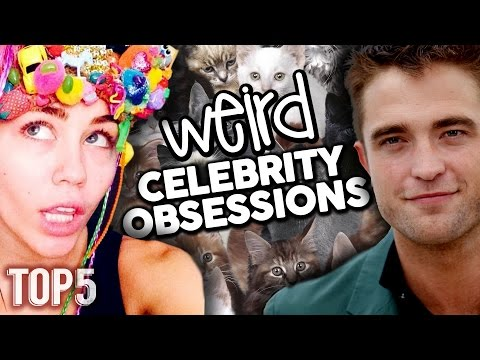 Top 5 Really Weird Celebrity Obsessions