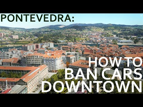 Pontevedra - How To Ban Cars Downtown!
