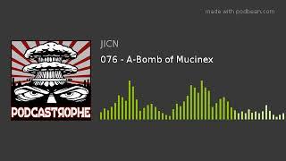076 - A-Bomb of Mucinex