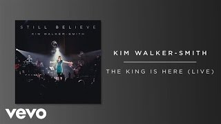 Kim Walker-Smith - The King Is Here (Live/Audio)