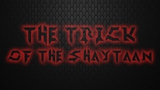 THE TRICK OF THE SHAYTAAN