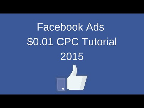 $0.01 CPC Facebook Advertising Tutorial 2015 for Cheap Clicks, Likes, and Conversions