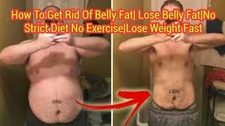 How To Get Rid Of Belly Fat| Lose Belly Fat|No Strict Diet No Exercise|Lose Weight Fast