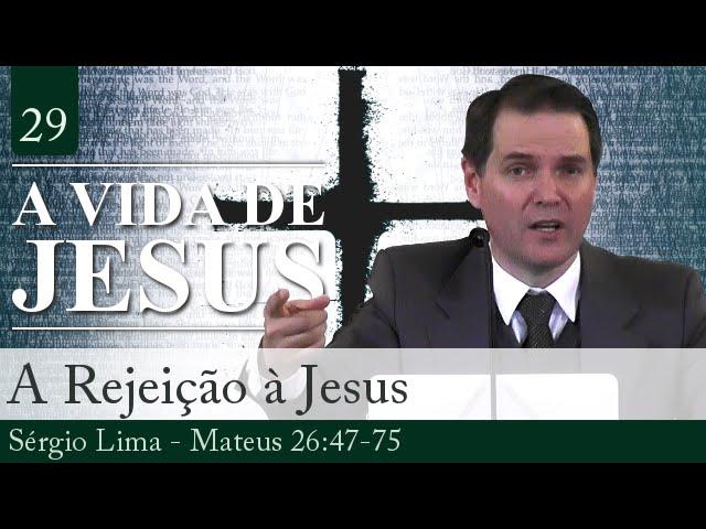 29. A Rejeição à Jesus - Sérgio Lima
