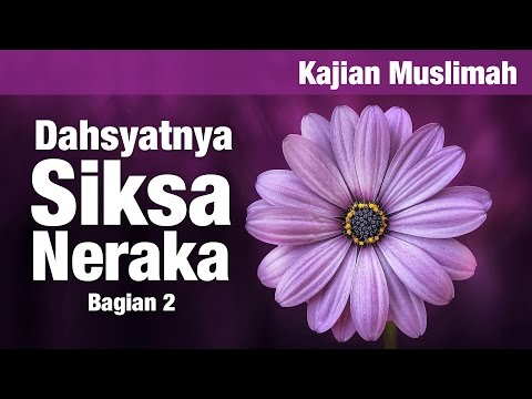Kajian Muslimah: Dahsyatnya Siksa Neraka Bag. 2 - Ust. Amir As Soronjy
