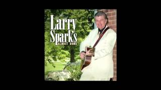 Larry Sparks - Picture Me There