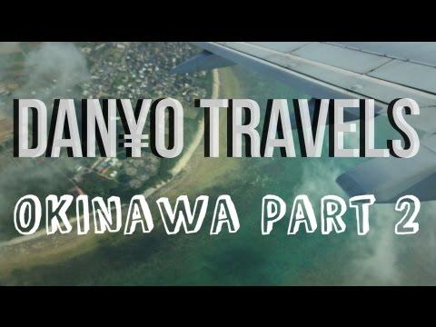 danYo TRAVELS: Okinawa Pt. 2